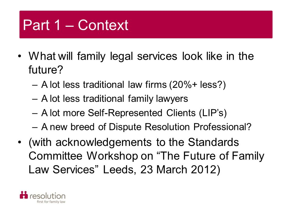 What will family legal services look like in the future? –A lot less traditional law firms (20%+ less?) –A lot less traditional family lawyers –A lot