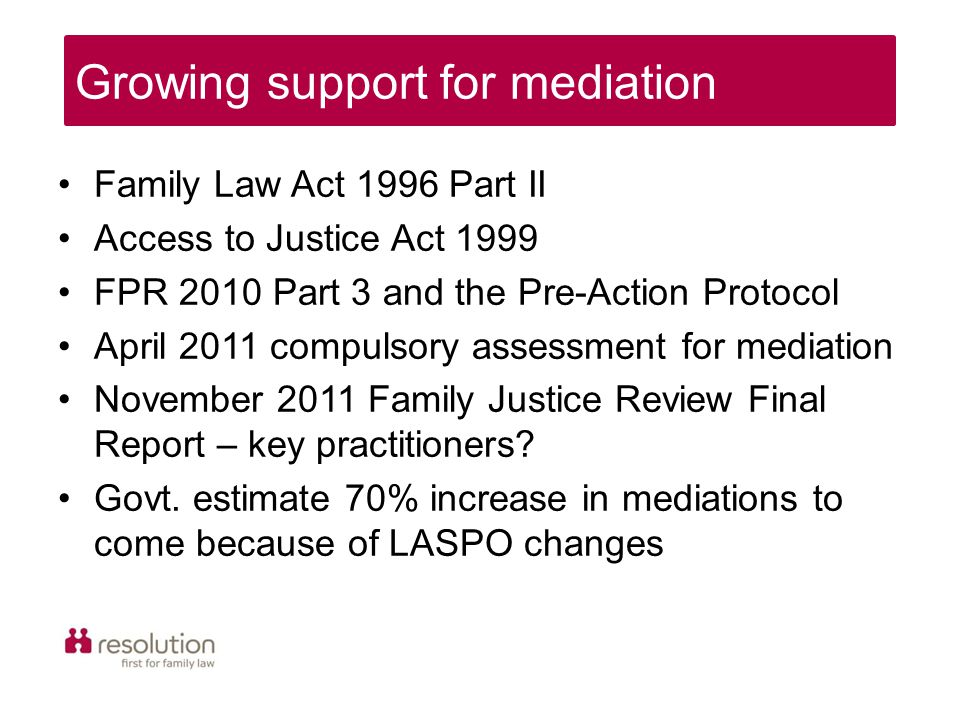 Family Law Act 1996 Part II Access to Justice Act 1999 FPR 2010 Part 3 and the Pre-Action Protocol April 2011 compulsory assessment for mediation Nove