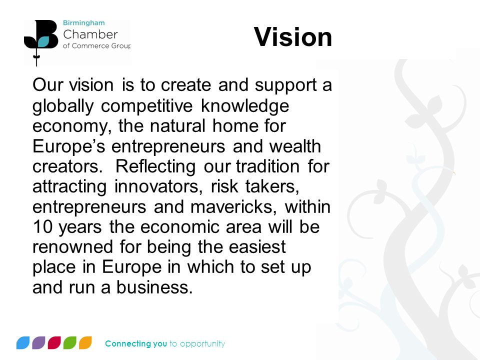 Connecting you to opportunity Vision Our vision is to create and support a globally competitive knowledge economy, the natural home for Europe's entrepreneurs and wealth creators.