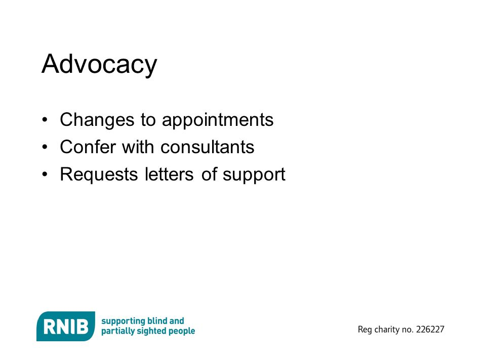 Advocacy Changes to appointments Confer with consultants Requests letters of support