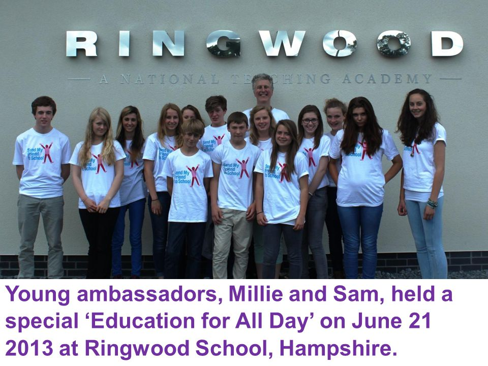 Young ambassadors, Millie and Sam, held a special 'Education for All Day' on June 21 2013 at Ringwood School, Hampshire.