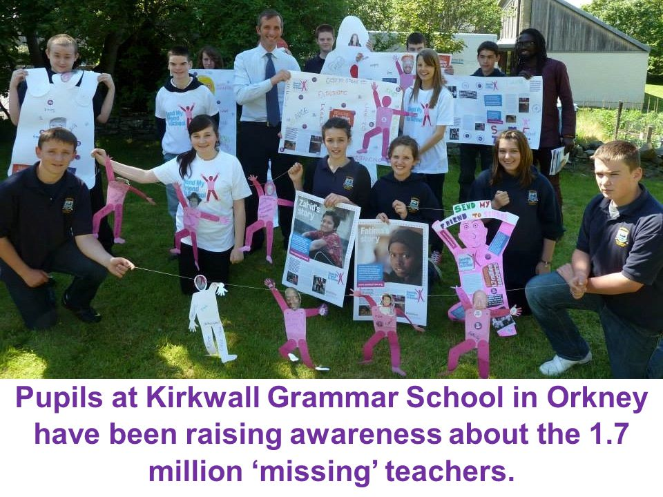 Pupils at Kirkwall Grammar School in Orkney have been raising awareness about the 1.7 million 'missing' teachers.