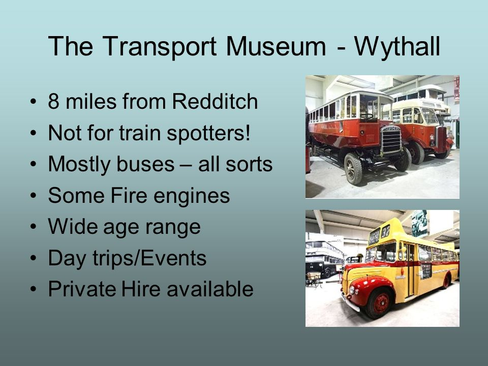 The Transport Museum - Wythall 8 miles from Redditch Not for train spotters.