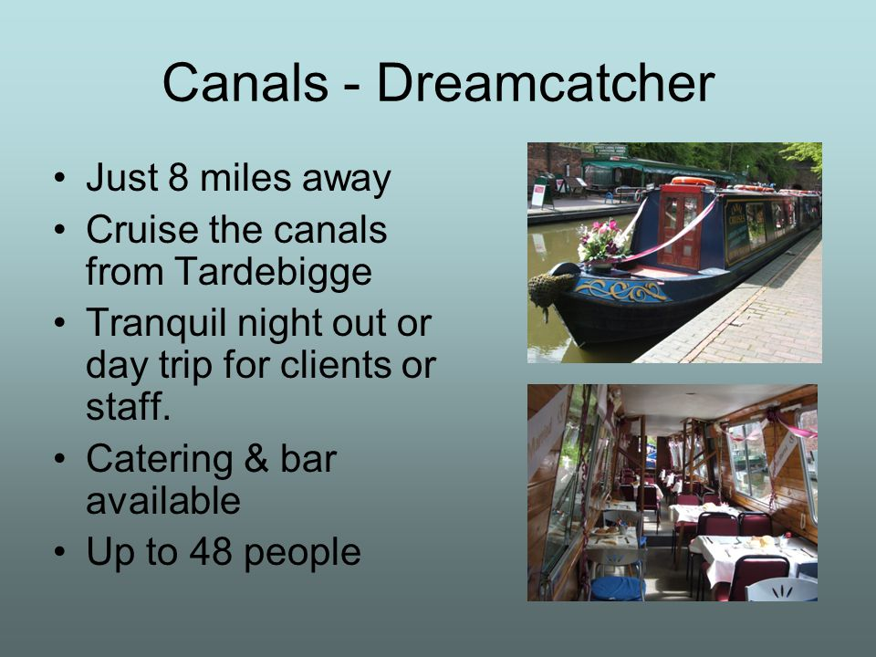 Canals - Dreamcatcher Just 8 miles away Cruise the canals from Tardebigge Tranquil night out or day trip for clients or staff.