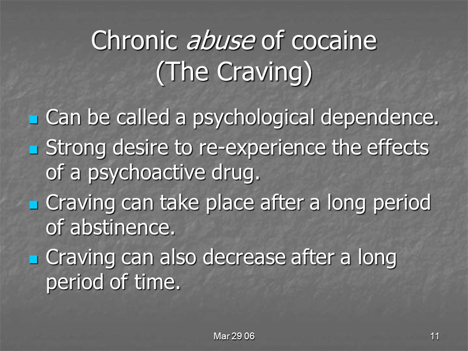 Mar 29 0611 Chronic abuse of cocaine (The Craving) Can be called a psychological dependence.