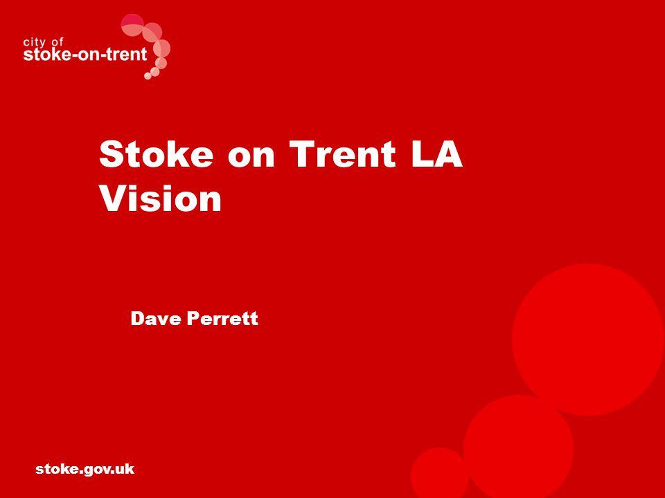 stoke.gov.uk Stoke on Trent LA Vision Dave Perrett