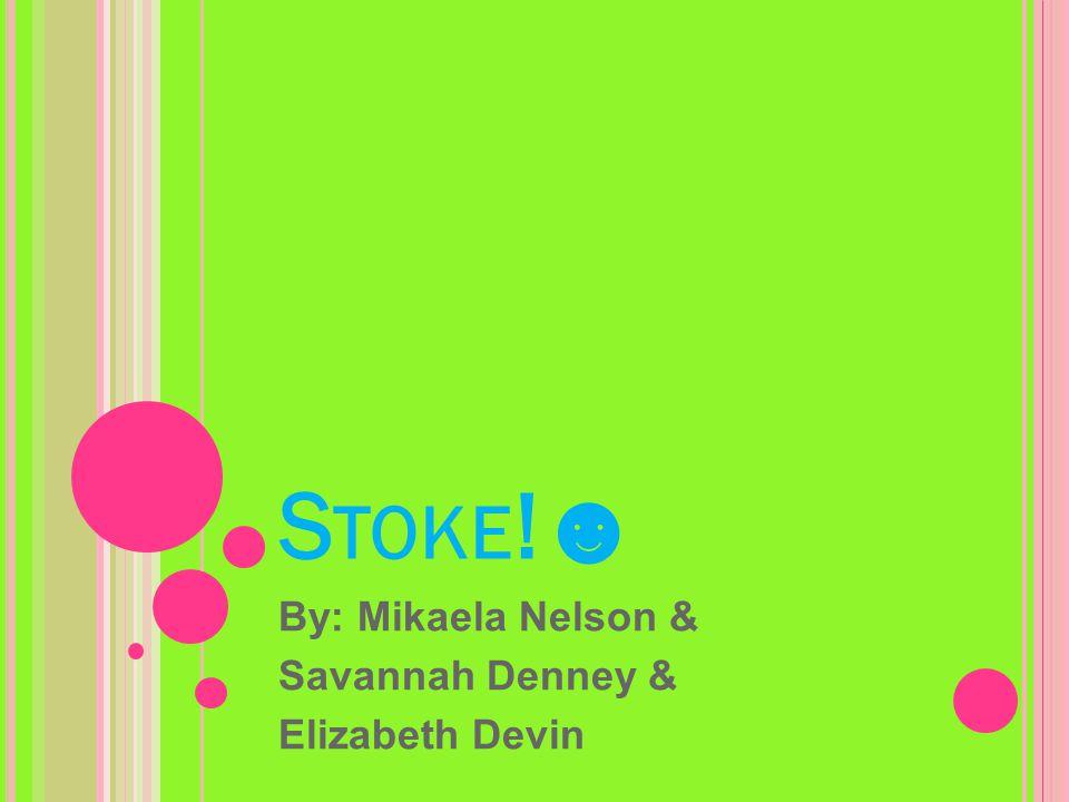 S TOKE !☻ By: Mikaela Nelson & Savannah Denney & Elizabeth Devin