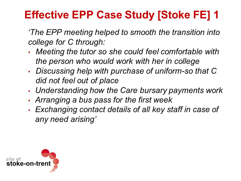 Effective EPP Case Study [Stoke FE] 1 'The EPP meeting helped to smooth the transition into college for C through: Meeting the tutor so she could feel