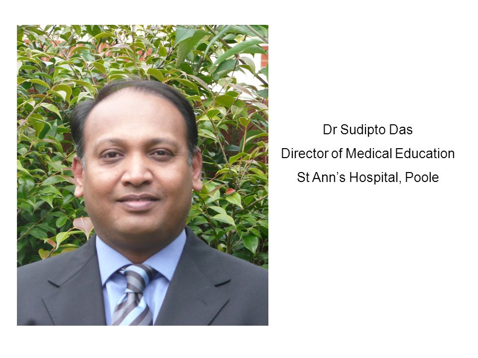 Dr Sudipto Das Director of Medical Education St Ann's Hospital, Poole