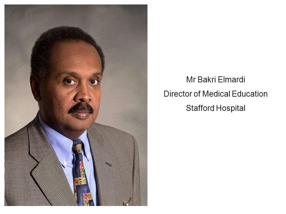 Mr Bakri Elmardi Director of Medical Education Stafford Hospital