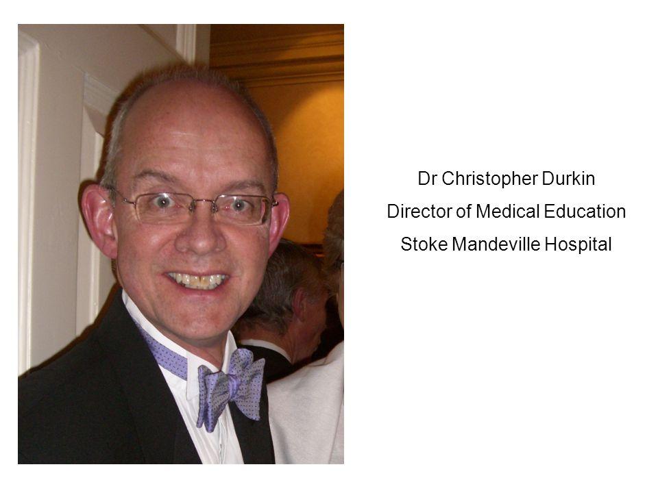Dr Christopher Durkin Director of Medical Education Stoke Mandeville Hospital