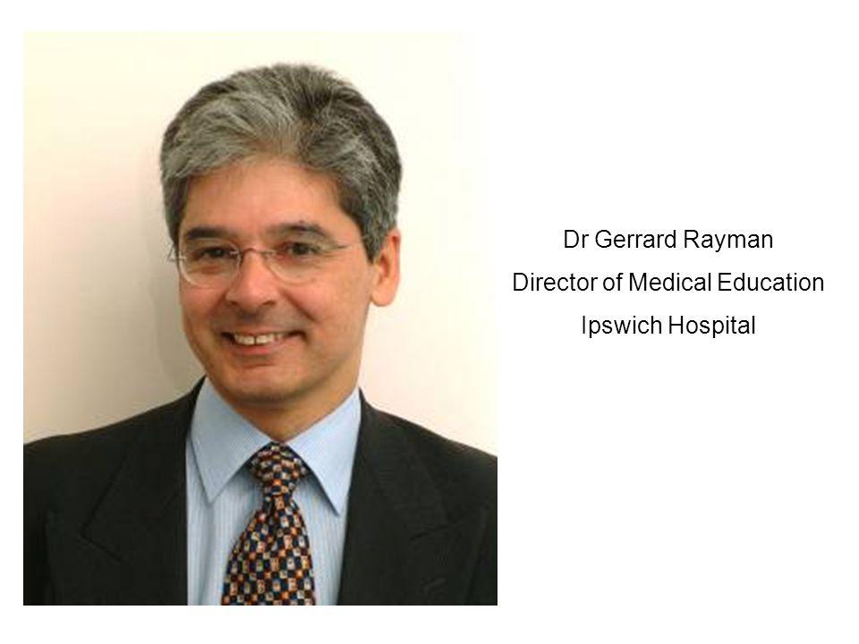 Dr Gerrard Rayman Director of Medical Education Ipswich Hospital