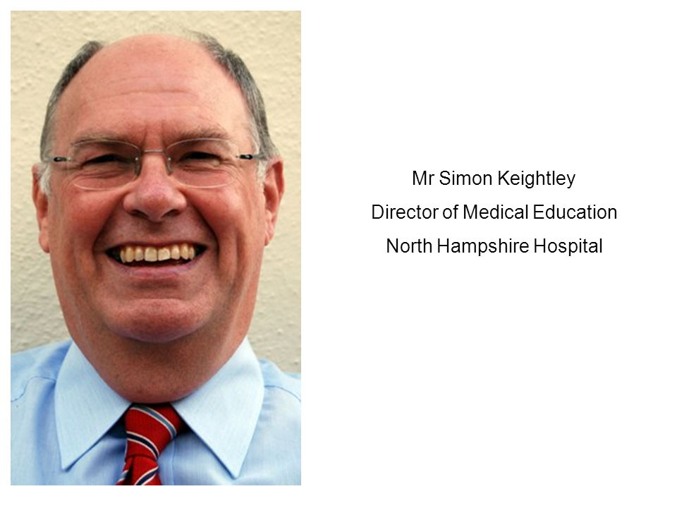 Mr Simon Keightley Director of Medical Education North Hampshire Hospital