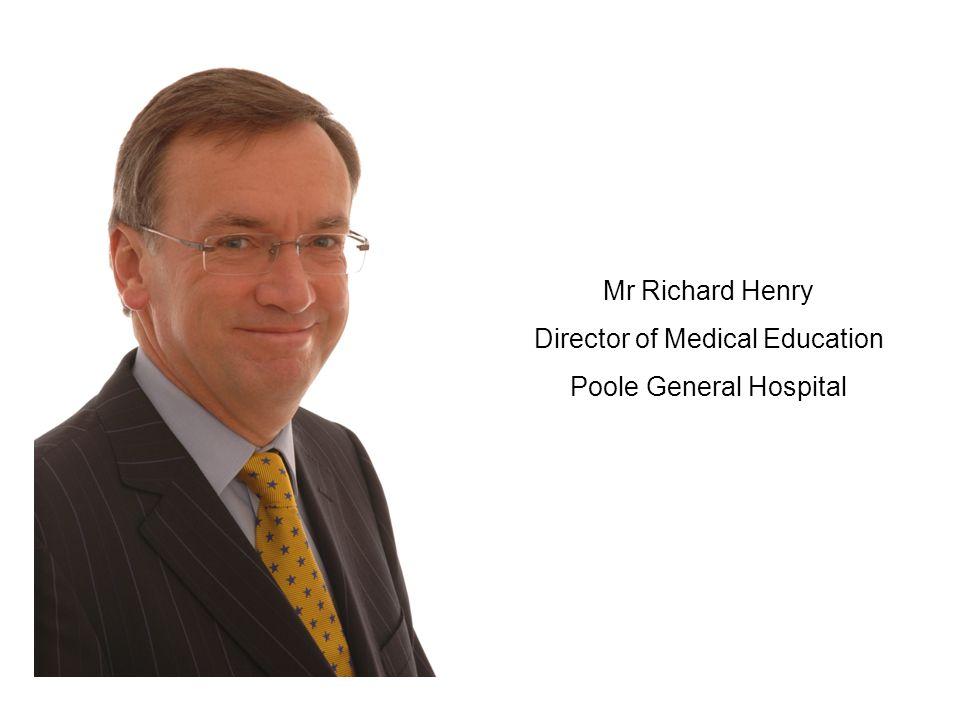 Mr Richard Henry Director of Medical Education Poole General Hospital