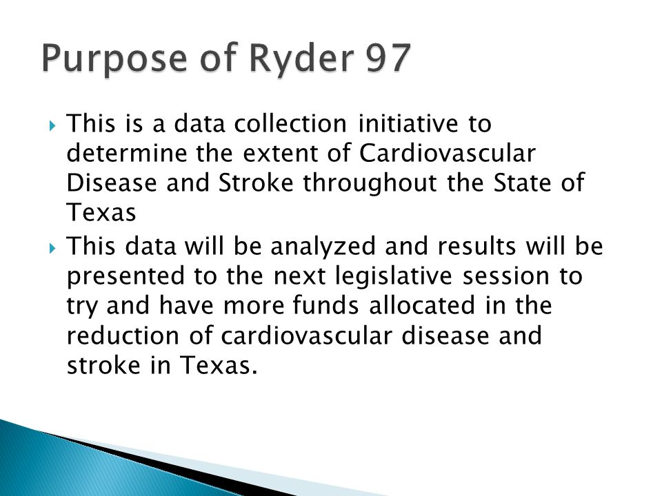  This is a data collection initiative to determine the extent of Cardiovascular Disease and Stroke throughout the State of Texas  This data will be analyzed and results will be presented to the next legislative session to try and have more funds allocated in the reduction of cardiovascular disease and stroke in Texas.