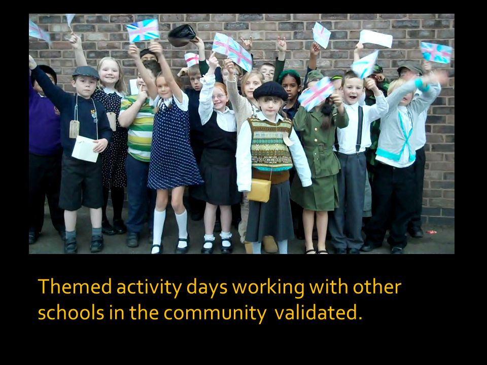 Themed activity days working with other schools in the community validated.