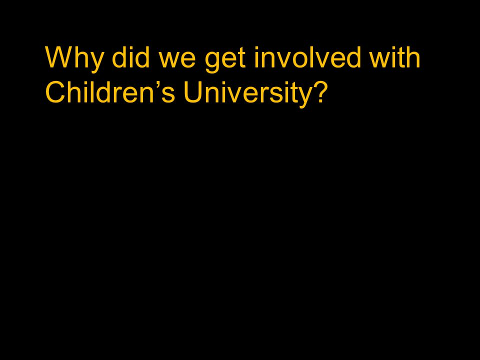 Why did we get involved with Children's University