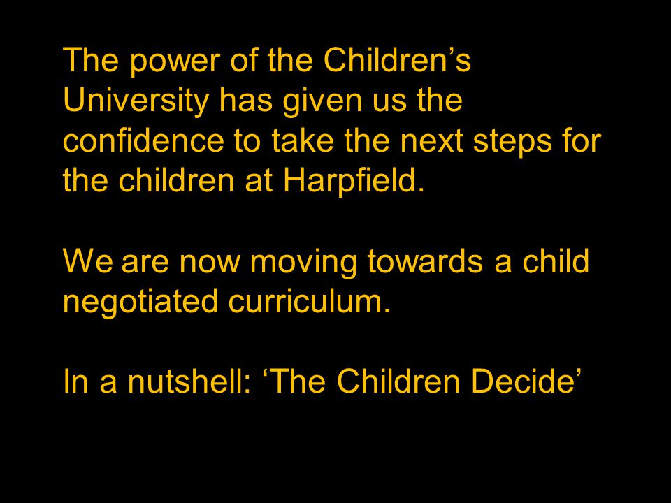 The power of the Children's University has given us the confidence to take the next steps for the children at Harpfield.