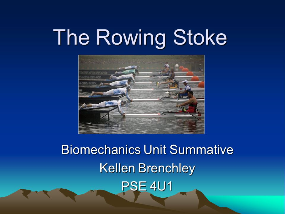 7 Principles Biomechanics Five of the seven priciples are used in the rowing stroke Stability – Keeping the boat steady and level.