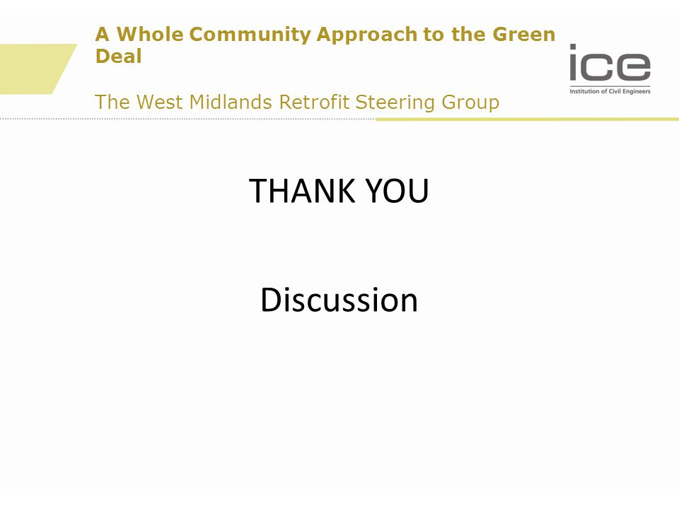THANK YOU Discussion A Whole Community Approach to the Green Deal The West Midlands Retrofit Steering Group