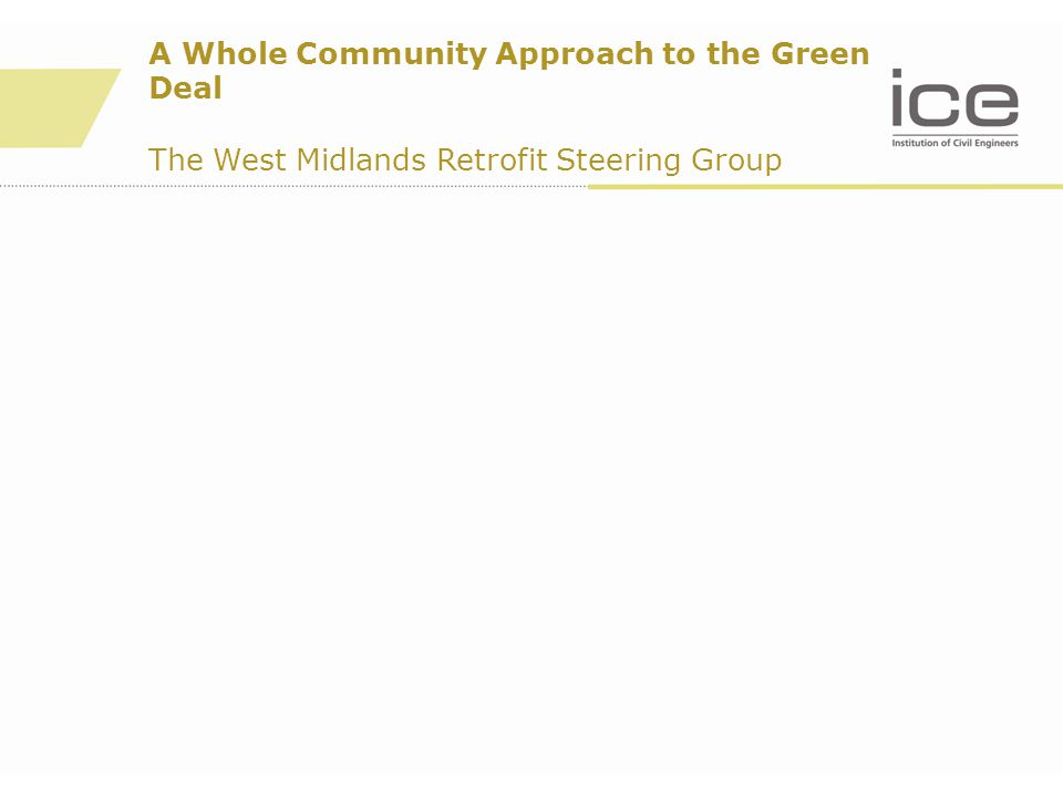A Whole Community Approach to the Green Deal The West Midlands Retrofit Steering Group