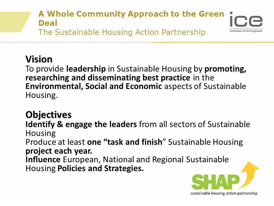 A Whole Community Approach to the Green Deal The Sustainable Housing Action Partnership Vision To provide leadership in Sustainable Housing by promoti