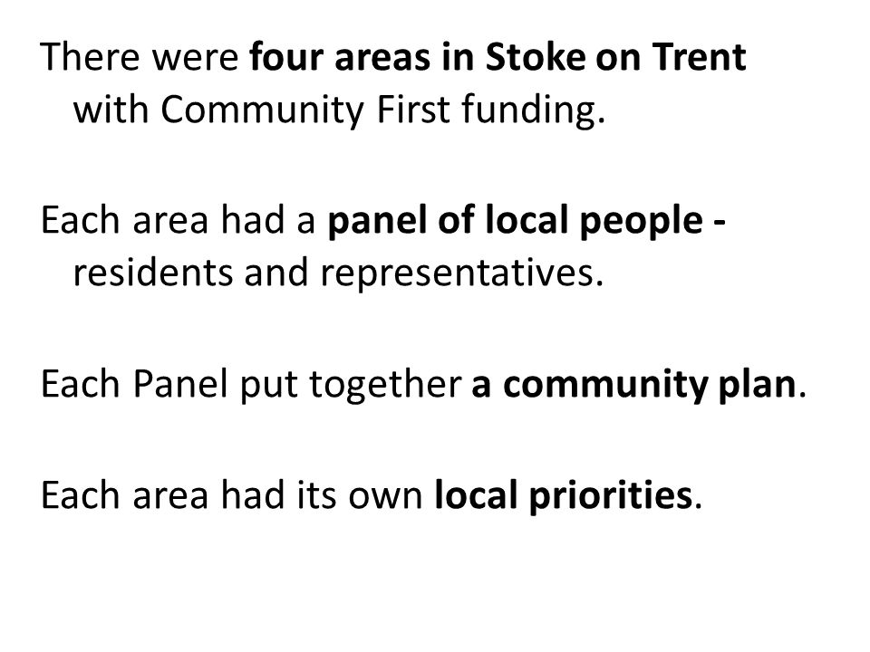 There were four areas in Stoke on Trent with Community First funding.