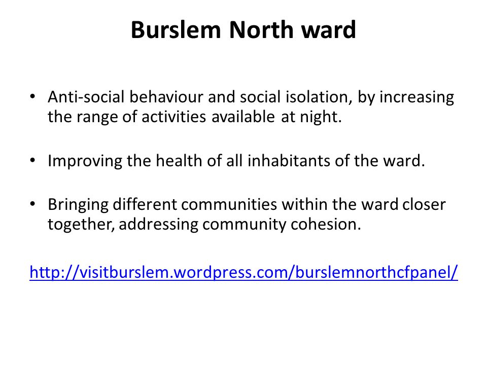 Burslem North ward Anti-social behaviour and social isolation, by increasing the range of activities available at night.