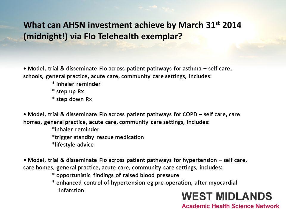 What can AHSN investment achieve by March 31 st 2014 (midnight!) via Flo Telehealth exemplar? Model, trial & disseminate Flo across patient pathways f