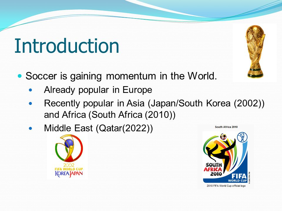 Introduction Soccer is gaining momentum in the World.