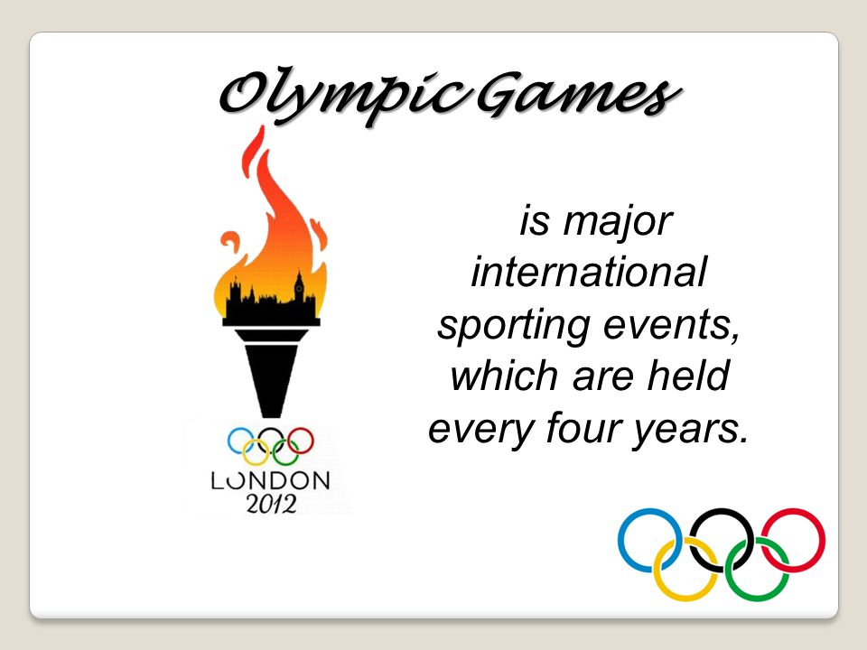 Olympic Games is major international sporting events, which are held every four years.