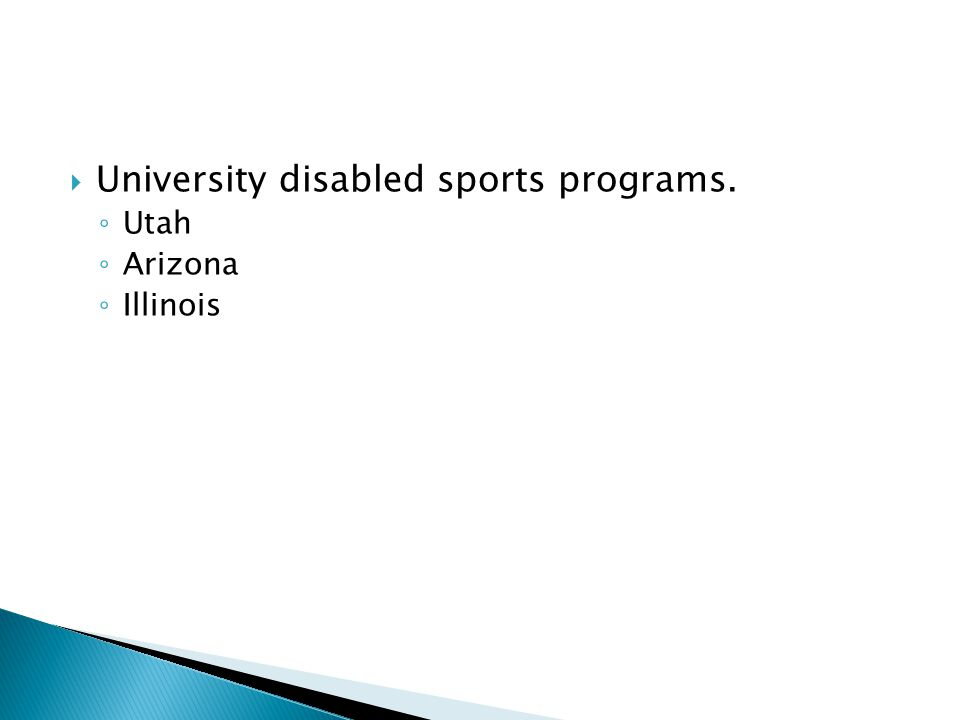  University disabled sports programs. ◦ Utah ◦ Arizona ◦ Illinois