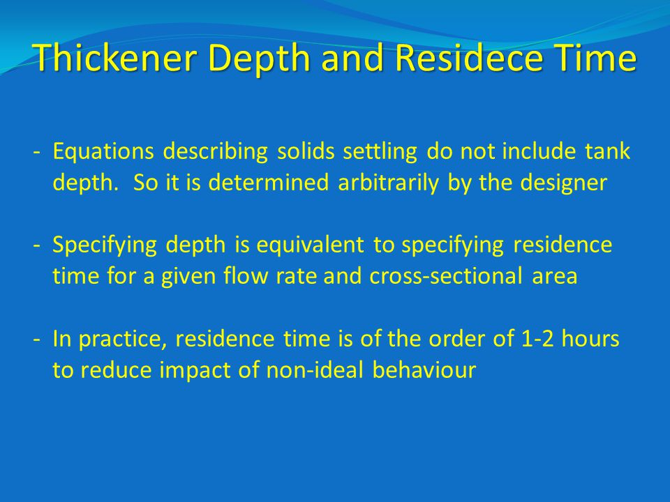 Thickener Depth and Residece Time -Equations describing solids settling do not include tank depth.