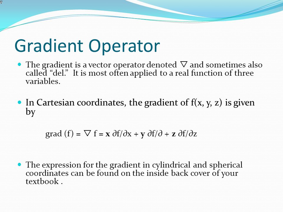 Significance of Gradient The direction of grad(f) is the orientation in which the directional derivative has the largest value and |grad(f)| is the value of that directional derivative.
