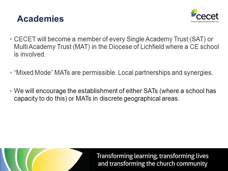 Academies CECET will become a member of every Single Academy Trust (SAT) or Multi Academy Trust (MAT) in the Diocese of Lichfield where a CE school is involved.