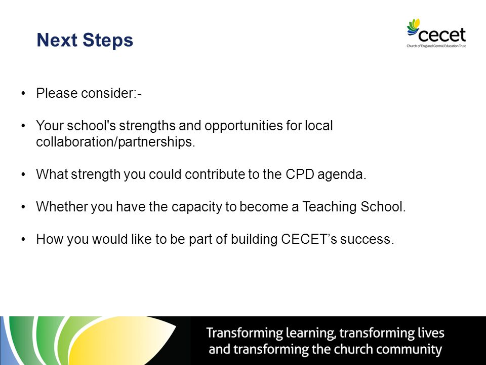 Next Steps Please consider:- Your school s strengths and opportunities for local collaboration/partnerships.