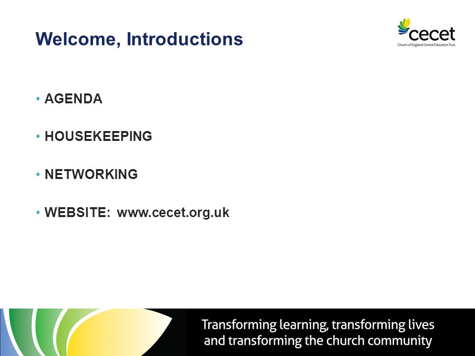 Welcome, Introductions AGENDA HOUSEKEEPING NETWORKING WEBSITE: www.cecet.org.uk