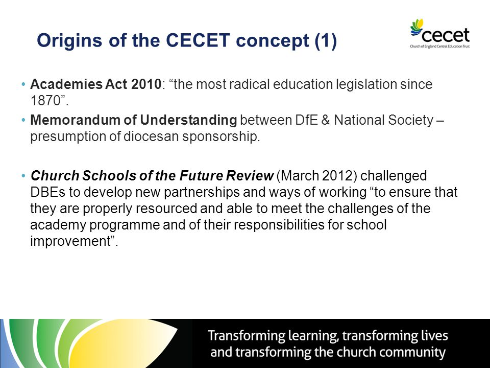 Origins of the CECET concept (1) Academies Act 2010: the most radical education legislation since 1870 .