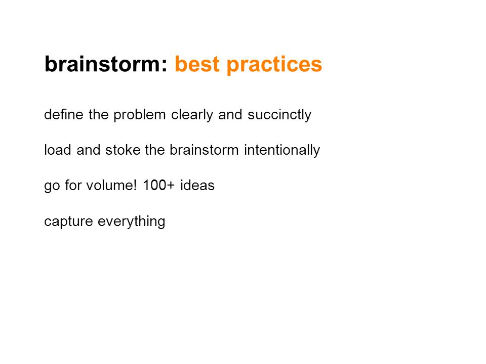 define the problem clearly and succinctly load and stoke the brainstorm intentionally go for volume! 100+ ideas capture everything brainstorm: best pr