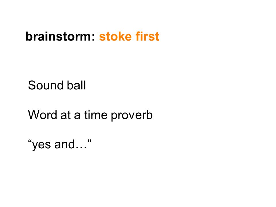 """brainstorm: stoke first Sound ball Word at a time proverb """"yes and…"""""""