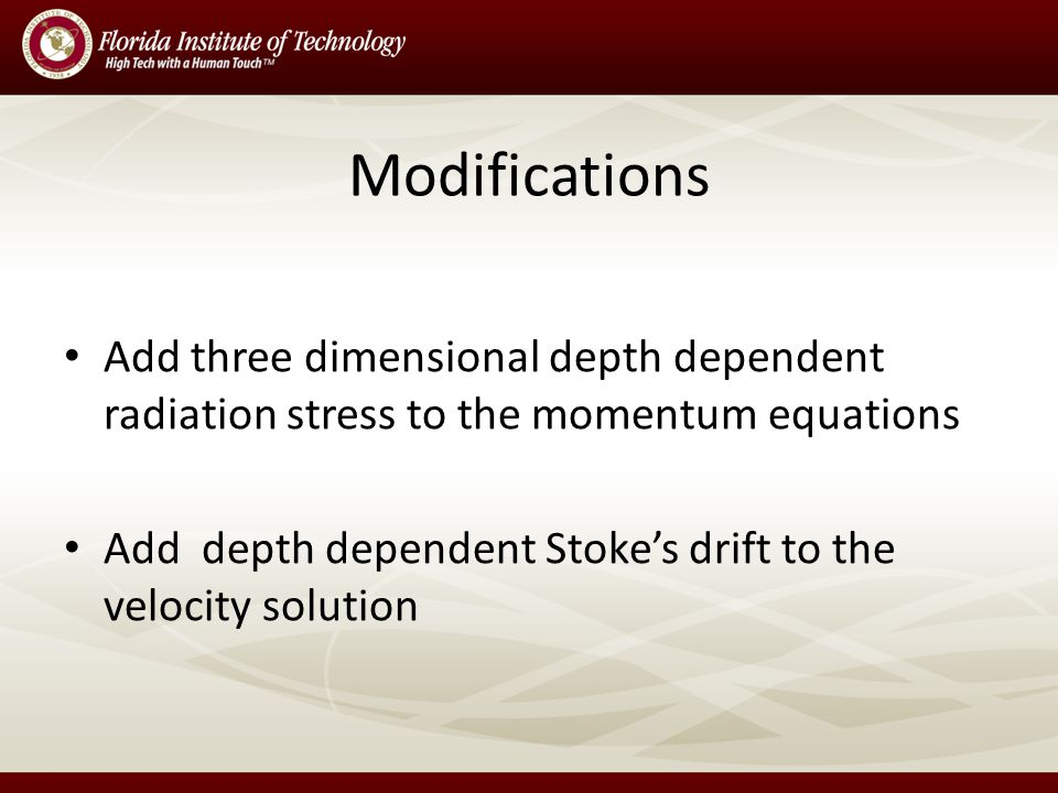 Modifications Add three dimensional depth dependent radiation stress to the momentum equations Add depth dependent Stoke's drift to the velocity solution