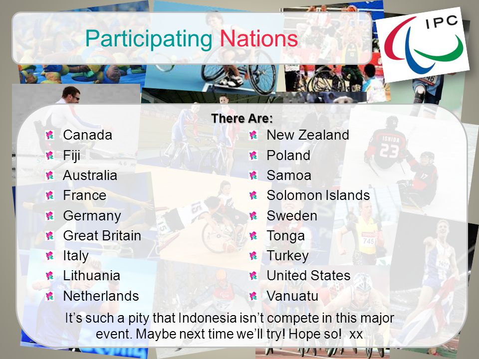 Participating Nations Canada Fiji Australia France Germany Great Britain Italy Lithuania Netherlands New Zealand Poland Samoa Solomon Islands Sweden Tonga Turkey United States Vanuatu There Are: It's such a pity that Indonesia isn't compete in this major event.