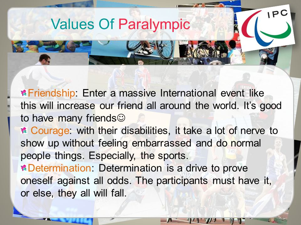 Values Of Paralympic Friendship: Enter a massive International event like this will increase our friend all around the world.