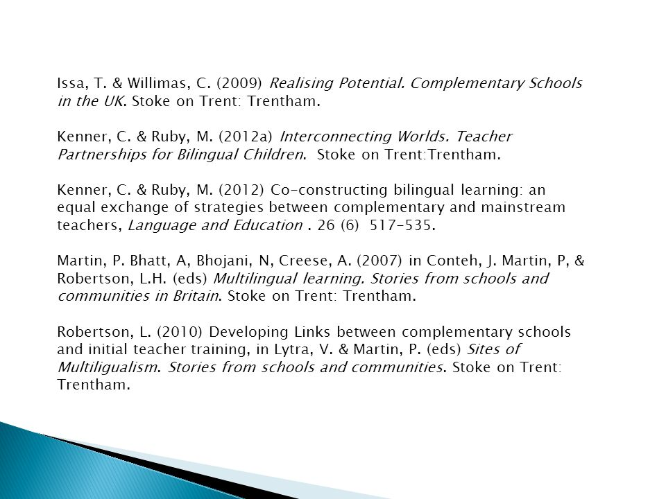Issa, T. & Willimas, C. (2009) Realising Potential. Complementary Schools in the UK. Stoke on Trent: Trentham. Kenner, C. & Ruby, M. (2012a) Interconn