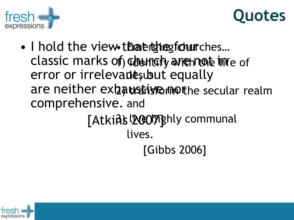 Quotes I hold the view that the four classic marks of church are not in error or irrelevant, but equally are neither exhaustive nor comprehensive.