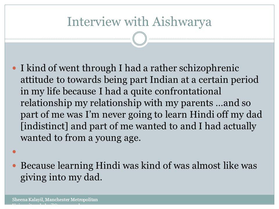 Interview with Aishwarya Sheena Kalayil, Manchester Metropolitan University: s.kalayil@mmu.ac.uk I kind of went through I had a rather schizophrenic a