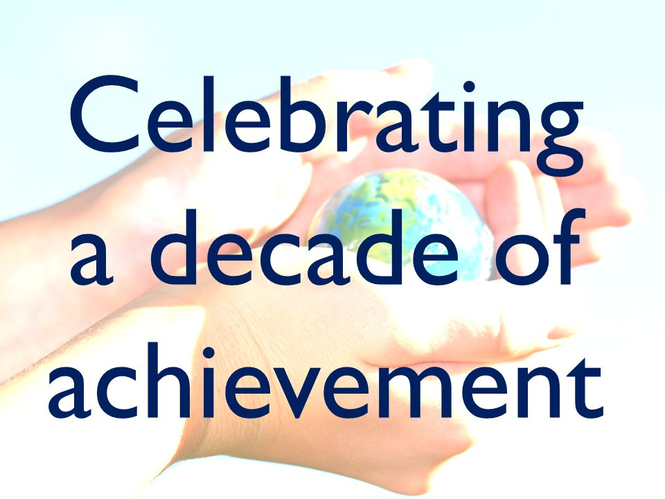 Celebrating a decade of achievement