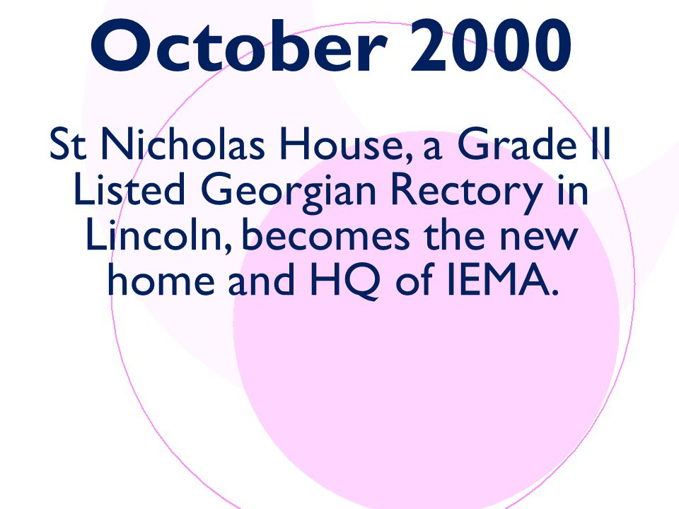 October 2000 St Nicholas House, a Grade II Listed Georgian Rectory in Lincoln, becomes the new home and HQ of IEMA.