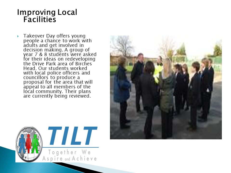 Improving Local Facilities  Takeover Day offers young people a chance to work with adults and get involved in decision making.