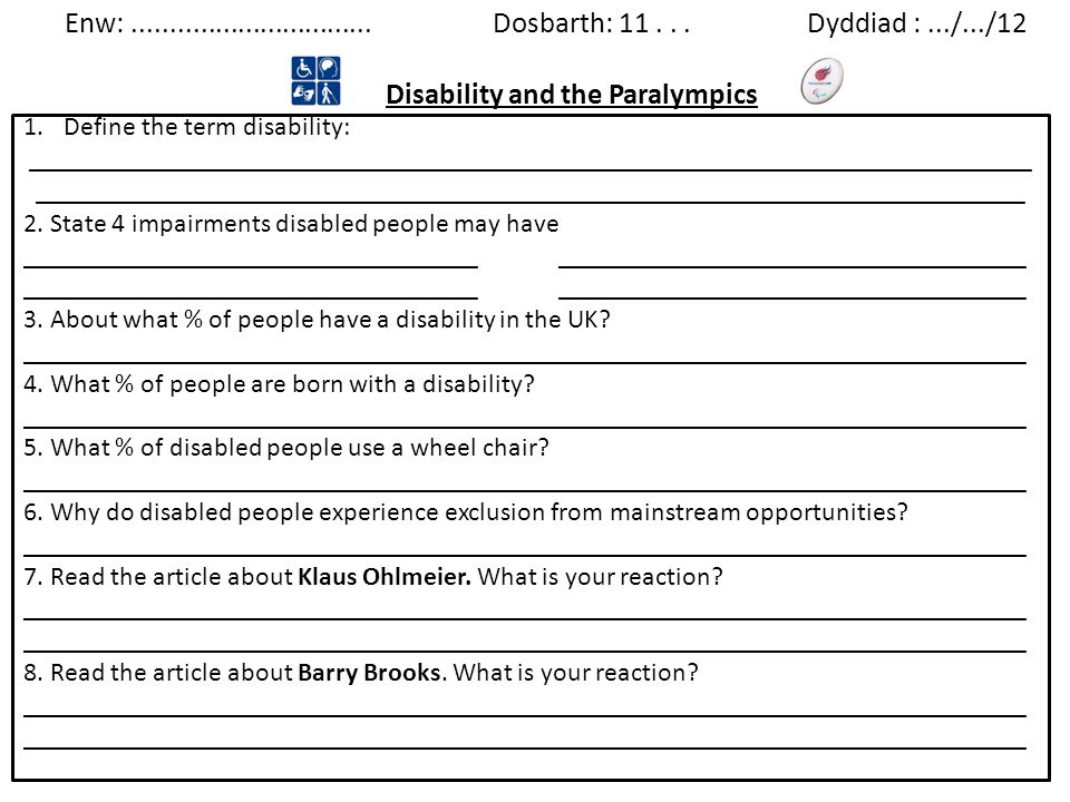 Enw:................................Dosbarth: 11... Dyddiad :.../.../12 Disability and the Paralympics 1.Define the term disability: _________________